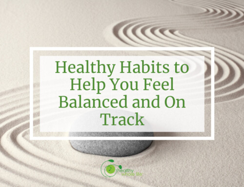 Healthy Habits to Help You Feel Balanced and On Track