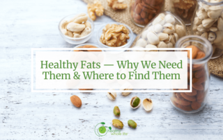 Healthy Fats — Why We Need Them & Where to Find Them